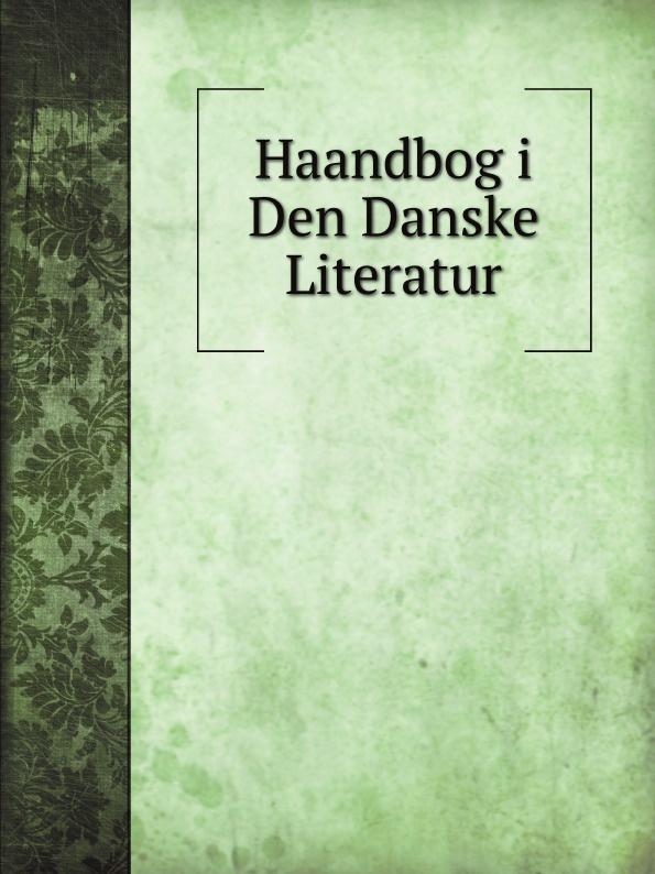 C. Flor Haandbog i Den Danske Literatur unknown author seroes 1905 vol 1 revista mensal illustrada classic reprint