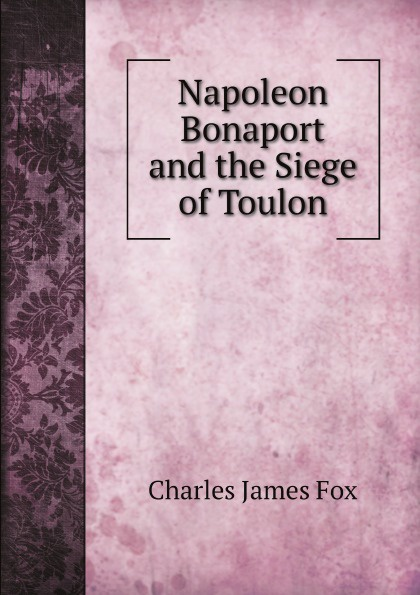 Fox Charles James Napoleon Bonaport and the Siege of Toulon все цены