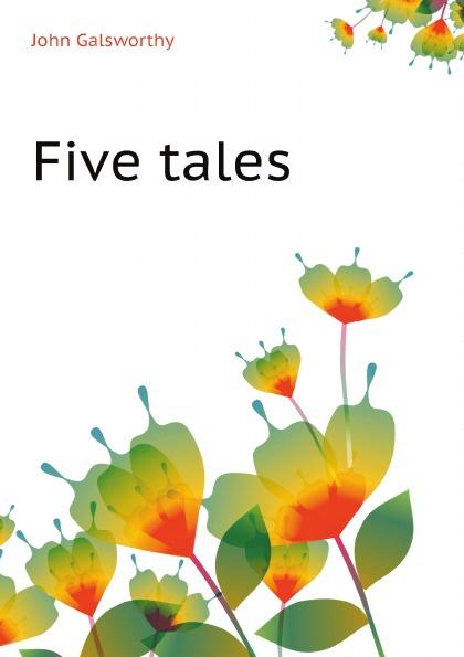 John Galsworthy Five tales galsworthy john five tales