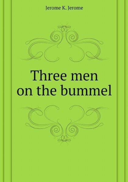 J.K. Jerome Three men on the bummel three men on the bummel