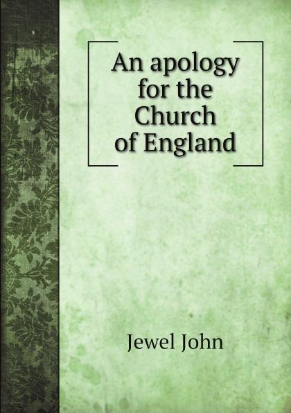 Jewel John, Stephen Isaacson An apology for the Church of England robert barclay an apology for the true christian divinity