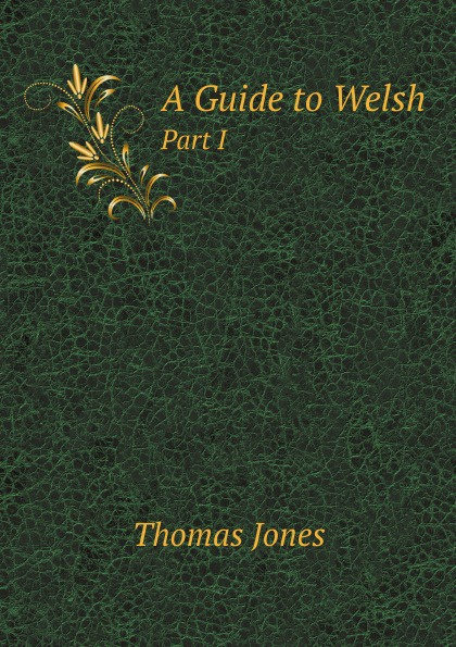 T. Jones A Guide to Welsh. Part I t jones a guide to welsh part i