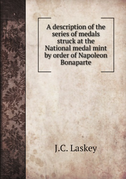 Фото - J.C. Laskey A description of the series of medals struck at the National medal mint by order of Napoleon Bonaparte star struck