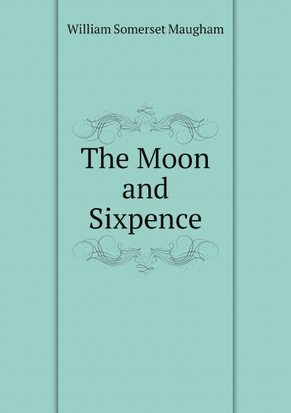 Maugham W. Somerset The Moon and Sixpence w somerset maugham the moon and sixpence