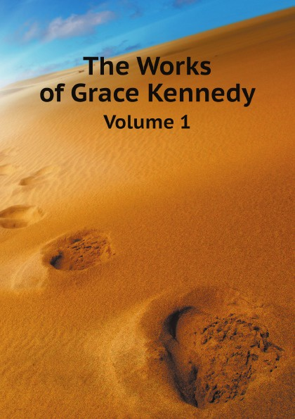 Kennedy Grace The Works of Grace Kennedy. Volume 1 kennedy grace the works of grace kennedy volume 1