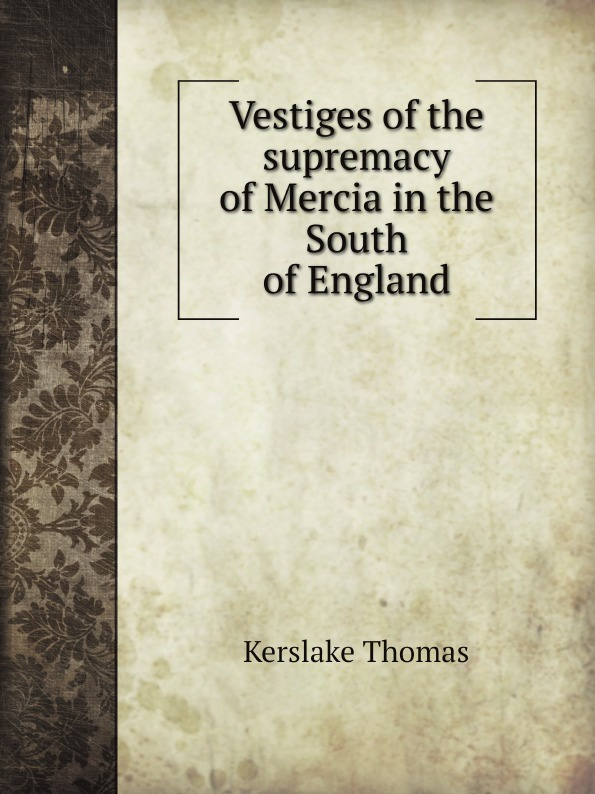 Kerslake Thomas Vestiges of the supremacy of Mercia in the South of England m j porter northman part 2 the earls of mercia book 4