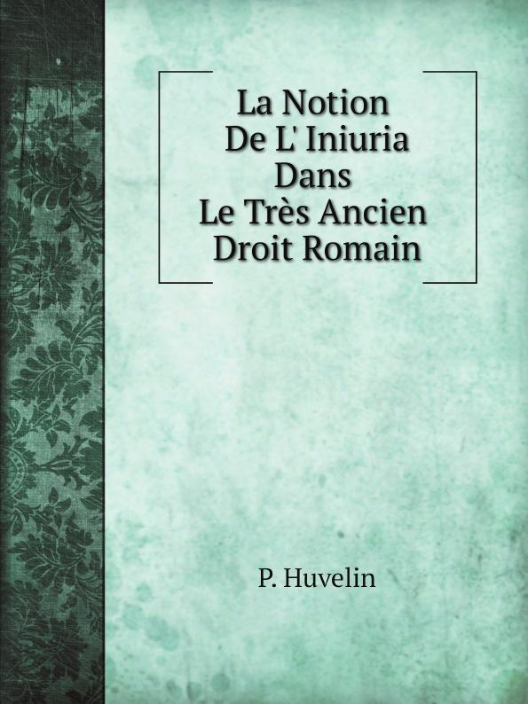 P. Huvelin La Notion De L' Iniuria Dans Le Tres Ancien Droit Romain