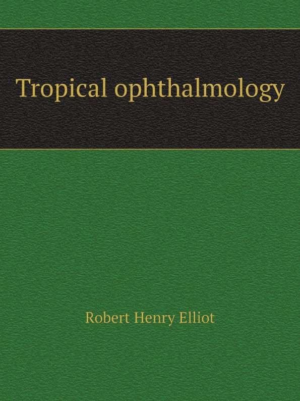 Robert Henry Elliot Tropical ophthalmology moyou london tropical 04