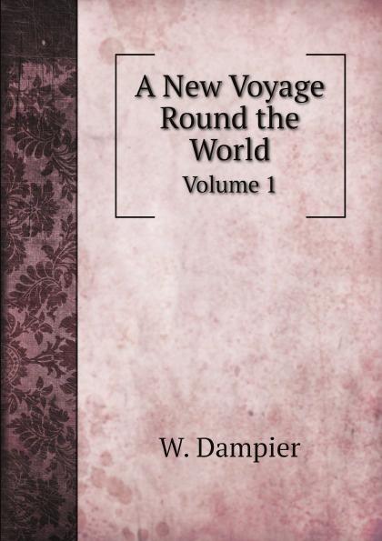 W. Dampier A New Voyage Round the World. Volume 1 defoe d a new voyage round the world