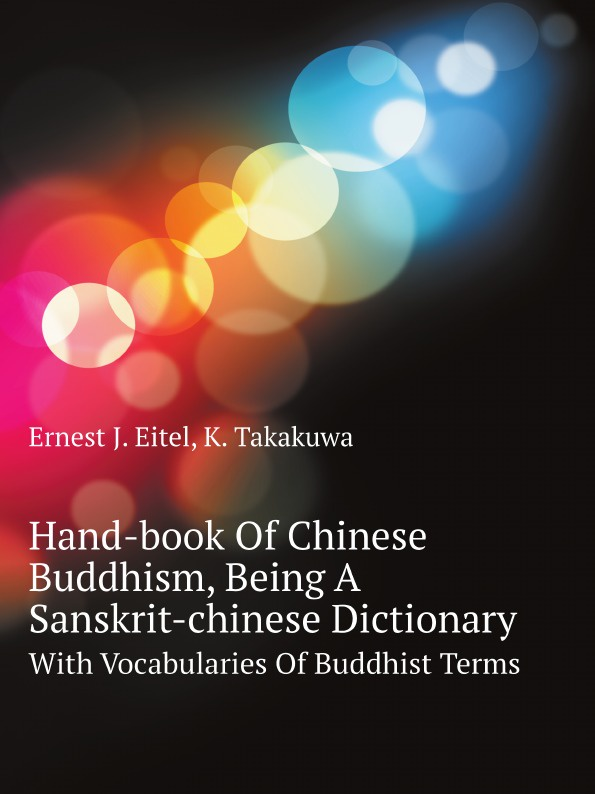K. Takakuwa, Ernest J. Eitel Hand-book Of Chinese Buddhism, Being A Sanskrit-chinese Dictionary. With Vocabularies Of Buddhist Terms a dictionary of military terms