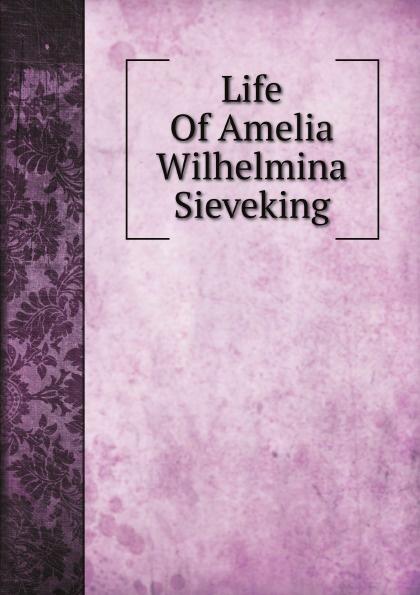 Catherine Winkworth Life Of Amelia Wilhelmina Sieveking