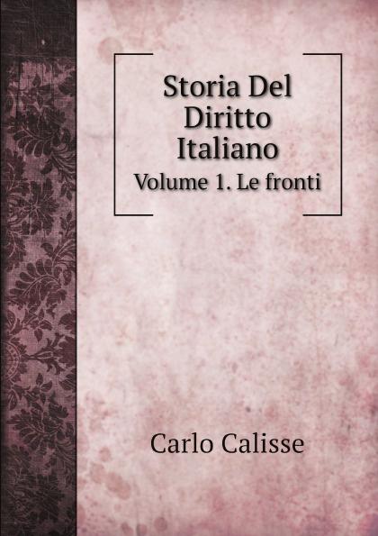 Carlo Calisse Storia Del Diritto Italiano. Volume 1. Le fronti