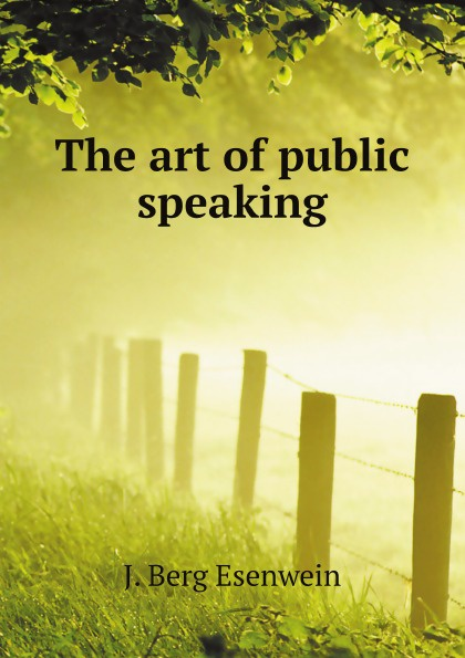 лучшая цена J. Berg Esenwein The art of public speaking