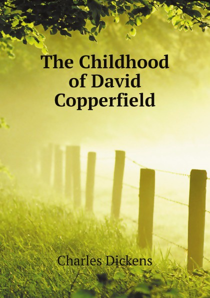 Charles Dickens The Childhood of David Copperfield недорого