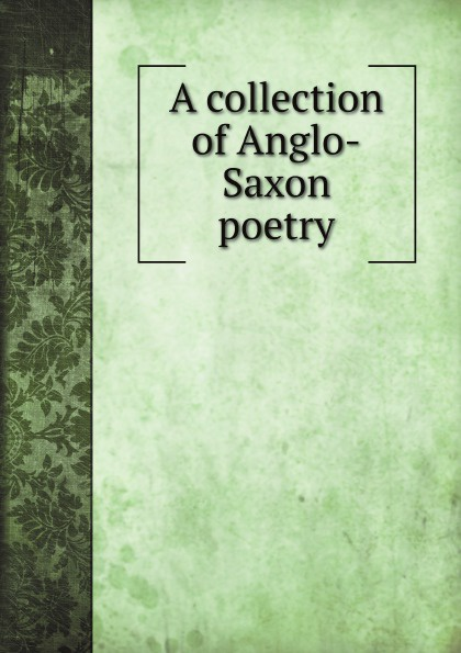 B. Thorpe A collection of Anglo-Saxon poetry b thorpe a collection of anglo saxon poetry