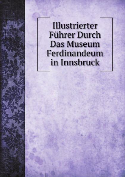 Ferdinandeum Tiroler Landesmuseum Illustrierter Fuhrer Durch Das Museum Ferdinandeum in Innsbruck illustrierter fuehrer durch strassburg i e und umgebung