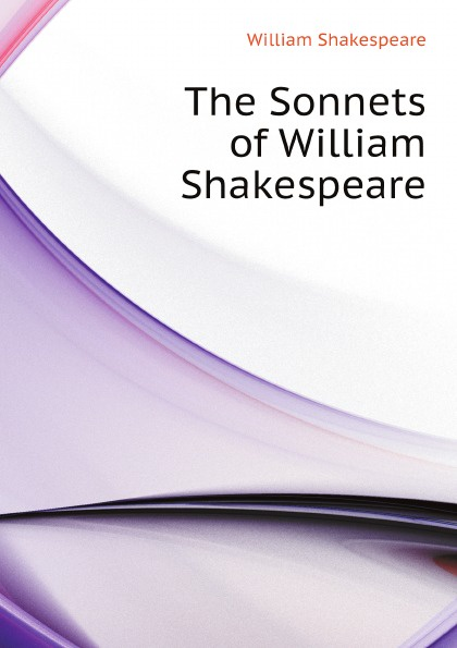 Уильям Шекспир The Sonnets of William Shakespeare