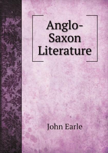 John Earle Anglo-Saxon Literature saxon london