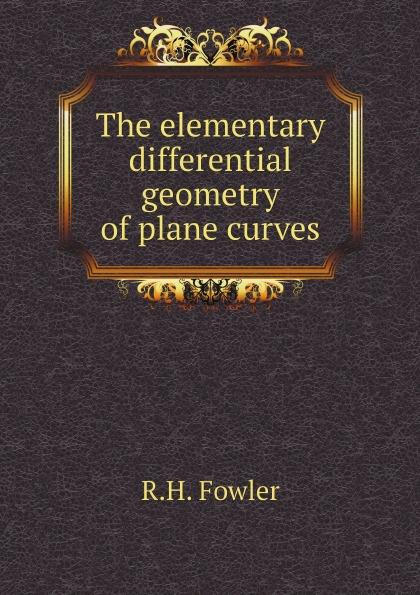 R.H. Fowler The elementary differential geometry of plane curves недорго, оригинальная цена