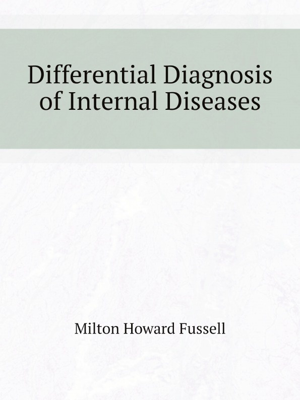 Milton Howard Fussell Differential Diagnosis of Internal Diseases differential diagnosis of internal diseases