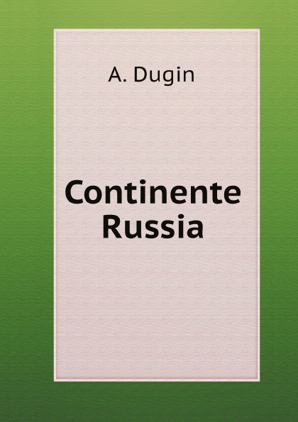 A. Dugin Continente Russia a dugin eurasiatismo