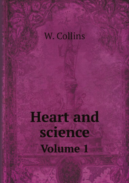 W. Collins Heart and science. Volume 1 collins w heart and science