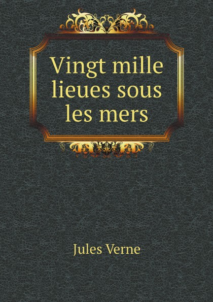 Jules Verne Vingt mille lieues sous les mers verne jules vingt mille lieues sousles mers 20000 лье под водой