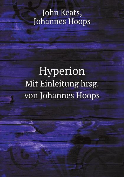 J. Keats Hyperion. Mit Einleitung hrsg. Von Johannes Hoops j keats hyperion mit einleitung hrsg von johannes hoops