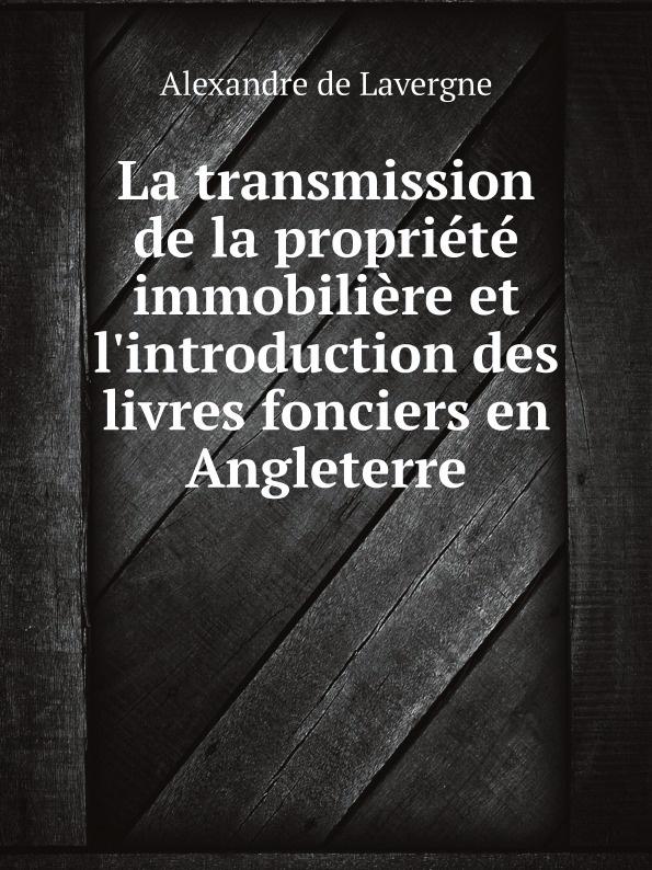 Alexandre de Lavergne La transmission de la propriete immobiliere et l'introduction des livres fonciers en Angleterre tourne de transmission футболка