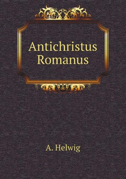 A. Helwig Antichristus Romanus t p platt novum testamentum domini nostri et servatoris jesu christi aethiopice