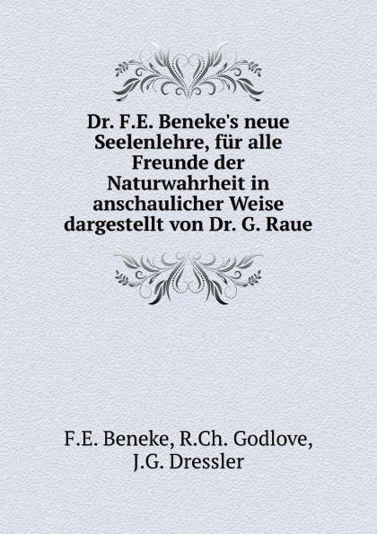 F.E. Beneke, R.Ch. Godlove, J.G. Dressler Dr. F.E. Beneke's neue Seelenlehre, fur alle Freunde der Naturwahrheit in anschaulicher Weise dargestellt von Dr. G. Raue dr g revital enhancer toner