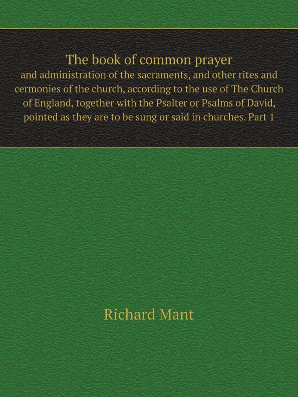 Richard Mant The book of common prayer. and administration of the sacraments, and other rites and cermonies of the church, according to the use of The Church of England, together with the Psalter or Psalms of David, pointed as they are to be sung or said in ch... john wenger the psalms of david and the proverbs of solomon in bengali