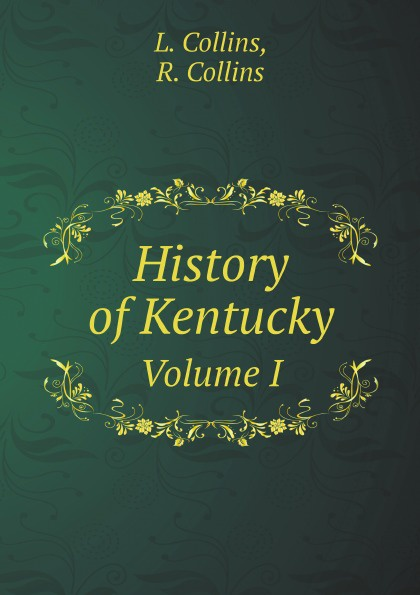 L. Collins, R. Collins History of Kentucky. Volume I collins essential chinese dictionary