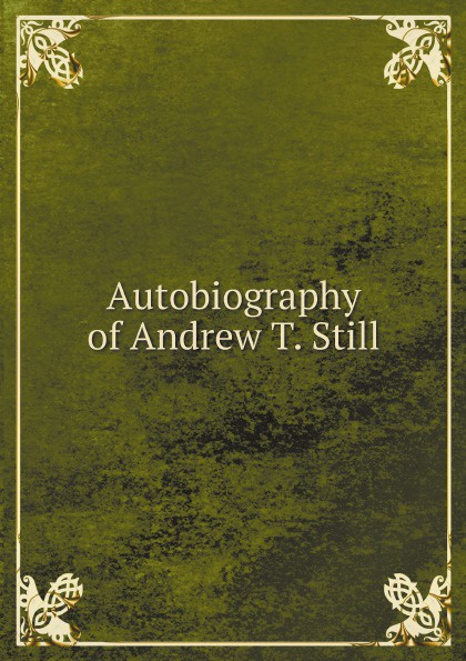 Andrew Taylor Still Autobiography of Andrew T. Still andrew taylor the scent of death