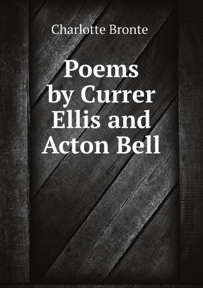 Charlotte Brontë Poems by Currer Ellis and Acton Bell