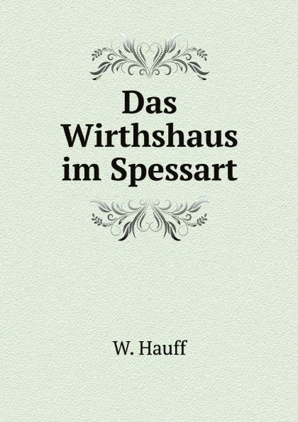 W. Hauff Das Wirthshaus im Spessart wilhelm hauff das wirtshaus im spessart