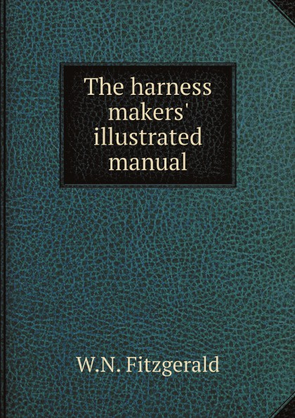 W.N. Fitzgerald The harness makers' illustrated manual комод mhliving harness collection 001004