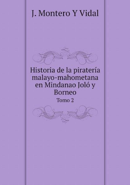 лучшая цена J. Montero Y Vidal Historia de la pirateria malayo-mahometana en Mindanao Jolo y Borneo. Tomo 2