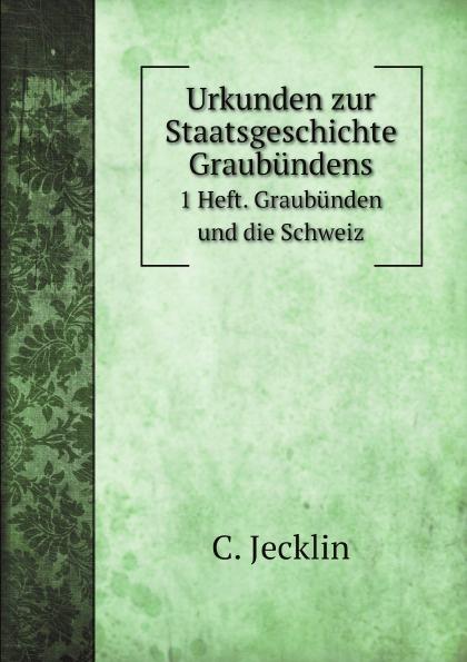 C. Jecklin Urkunden zur Staatsgeschichte Graubundens. 1 Heft. Graubunden und die Schweiz c jecklin der anteil graubundens am schwabenkrieg
