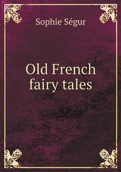 Sophie Ségur Old French fairy tales