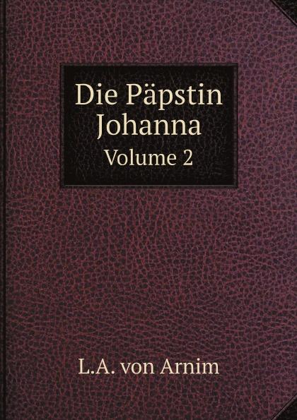 L.A. von Arnim Die Papstin Johanna. Volume 2 hans von arnim stoicorum veterum fragmenta volume 2