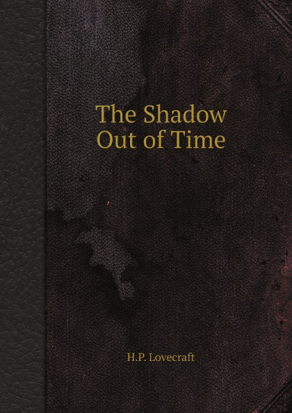 H.P. Lovecraft The Shadow Out of Time the shadow of the crescent moon