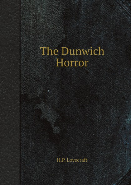 H.P. Lovecraft The Dunwich Horror lovecraft h the dunwich horror and other stories