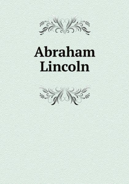 Abraham Lincoln Abraham Lincoln lincoln abraham lincoln s gettysburg address