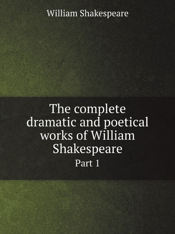 Уильям Шекспир The complete dramatic and poetical works of William Shakespeare. Part 1 the arden shakespeare complete works