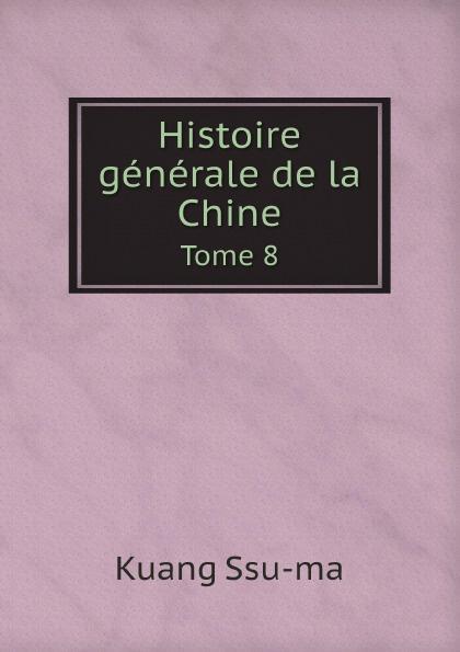 Kuang Ssu-ma Histoire generale de la Chine. Tome 8