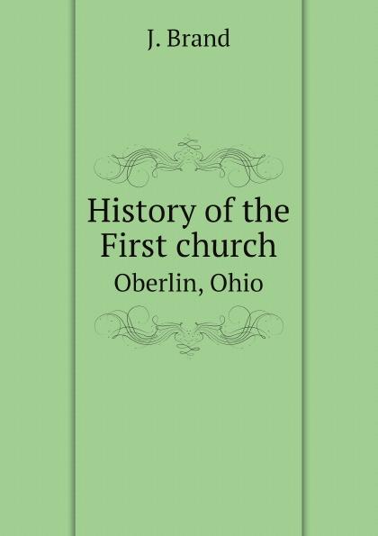 J. Brand History of the First church. Oberlin, Ohio j f oberlin johann friedrich oberlin s vollstandige lebensgeschichte und gesammelte schriften