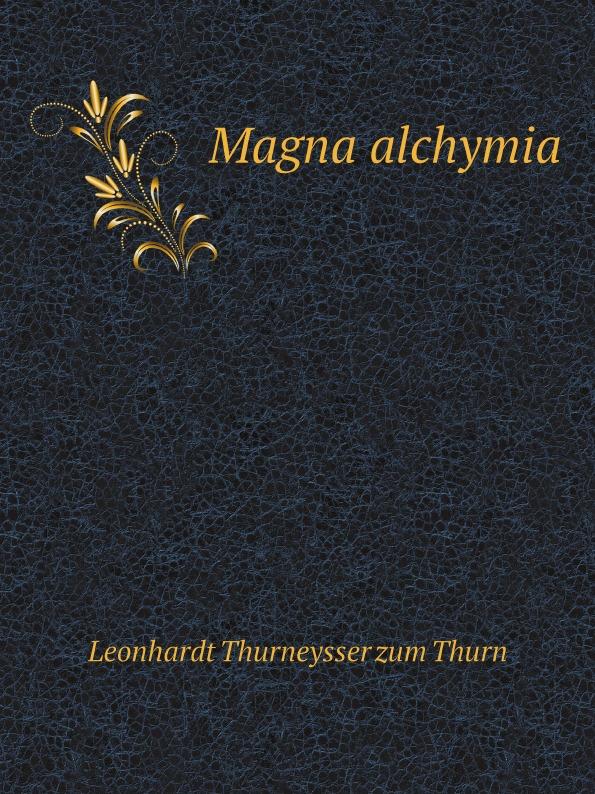 L.T. zum Thurn Magna alchymia euclid geometriae theoricae et practicae oder von dem feldmassen 14 bucher inn welchen die fundament euclidis vnd derselbigen gebrauch im abmassen vnd gwichtruhten begriffen a german edition