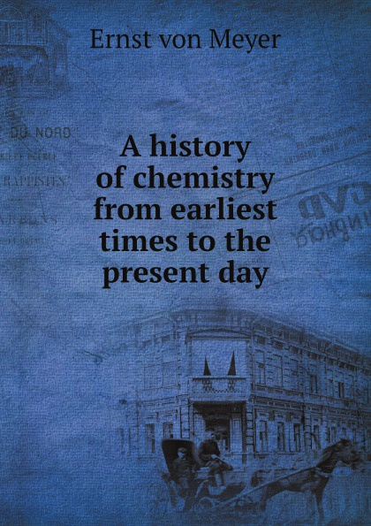 Ernst von Meyer A history of chemistry from earliest times to the present day william howes a critical review of jewish history from the earliest times to the return from bablonish captivity