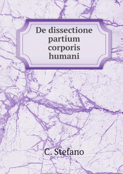 C. Stefano De dissectione partium corporis humani c stefano de dissectione partium corporis humani
